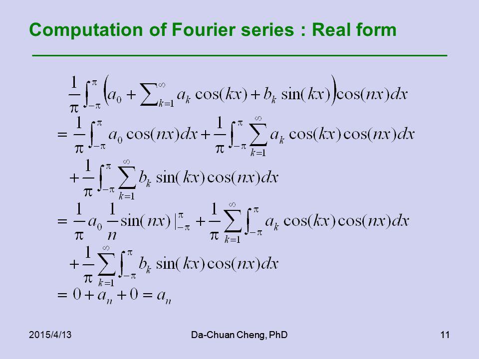 Da-Chuan Cheng, PhD112015/4/13Da-Chuan Cheng, PhD11 Computation of Fourier series : Real form