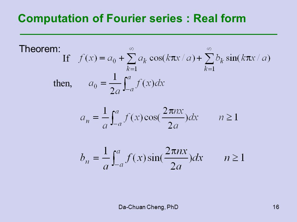 Da-Chuan Cheng, PhD16 Computation of Fourier series : Real form Theorem: If then,