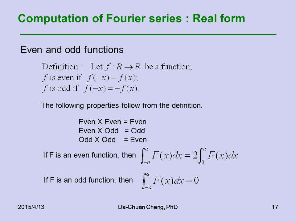 Da-Chuan Cheng, PhD172015/4/13Da-Chuan Cheng, PhD17 Computation of Fourier series : Real form Even and odd functions The following properties follow from the definition.
