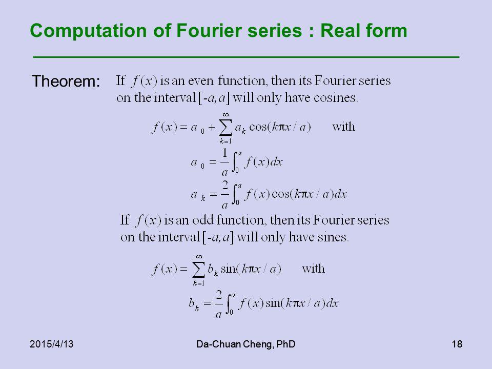 Da-Chuan Cheng, PhD182015/4/13Da-Chuan Cheng, PhD18 Computation of Fourier series : Real form Theorem:
