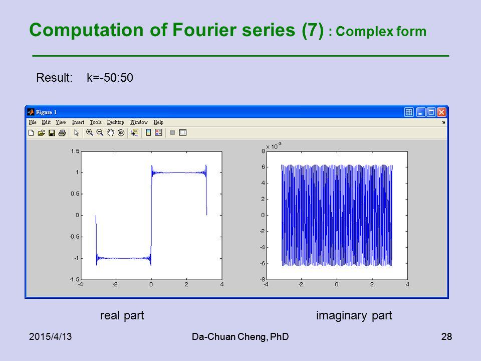 Da-Chuan Cheng, PhD282015/4/13Da-Chuan Cheng, PhD28 Computation of Fourier series (7) : Complex form Result: k=-50:50 real partimaginary part