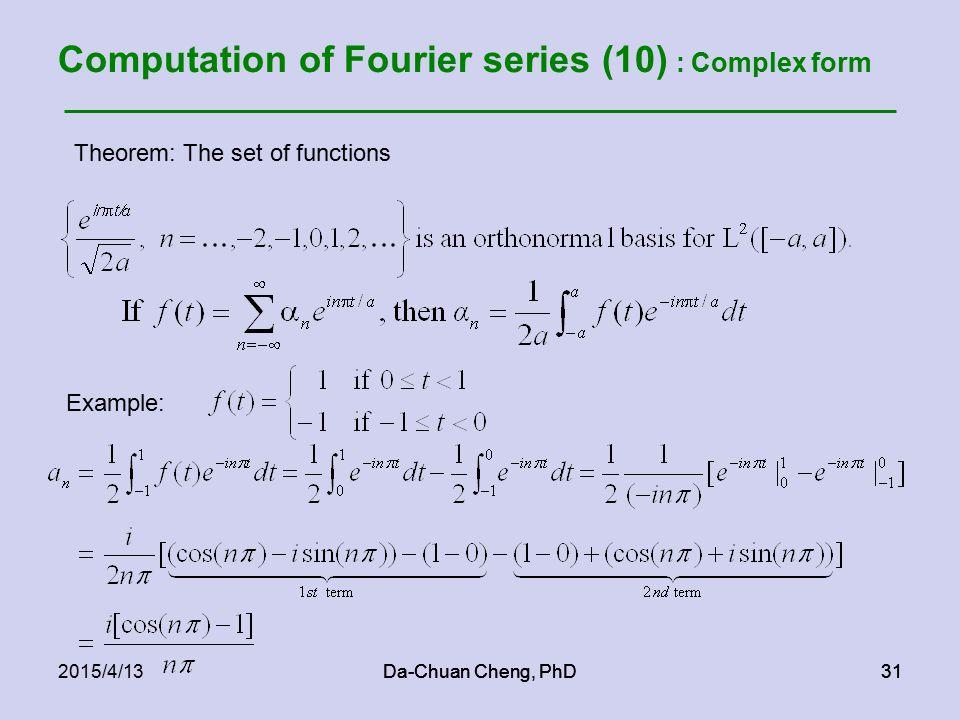 Da-Chuan Cheng, PhD312015/4/13Da-Chuan Cheng, PhD31 Computation of Fourier series (10) : Complex form Theorem: The set of functions Example: