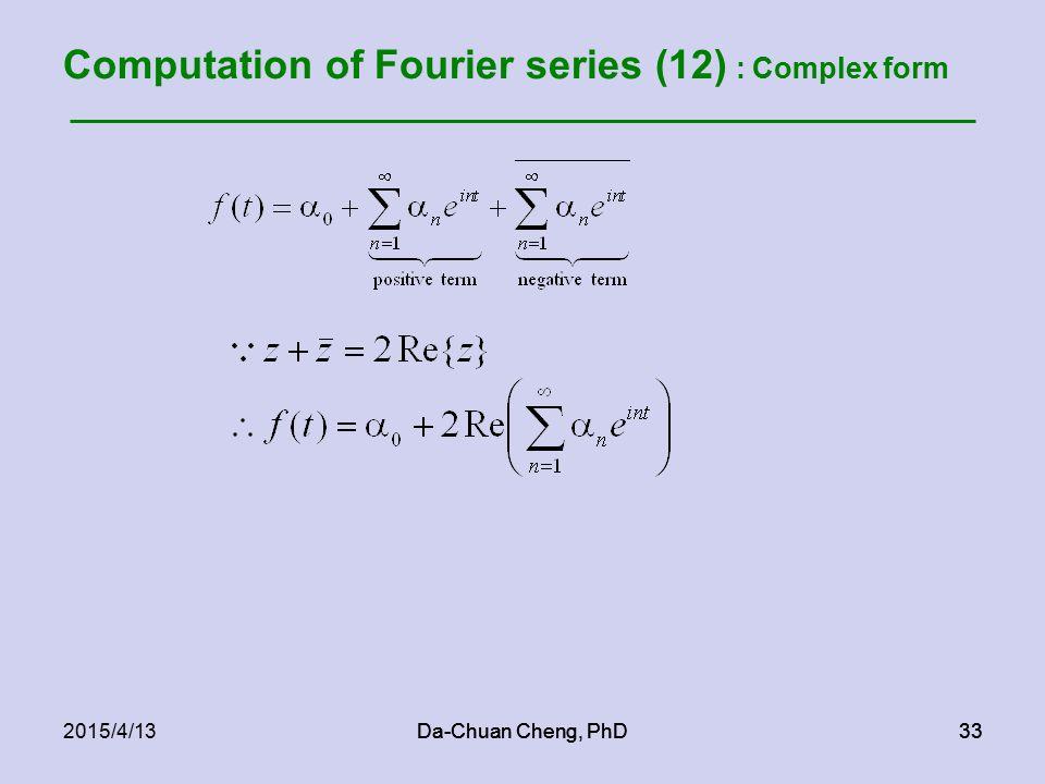 Da-Chuan Cheng, PhD332015/4/13Da-Chuan Cheng, PhD33 Computation of Fourier series (12) : Complex form