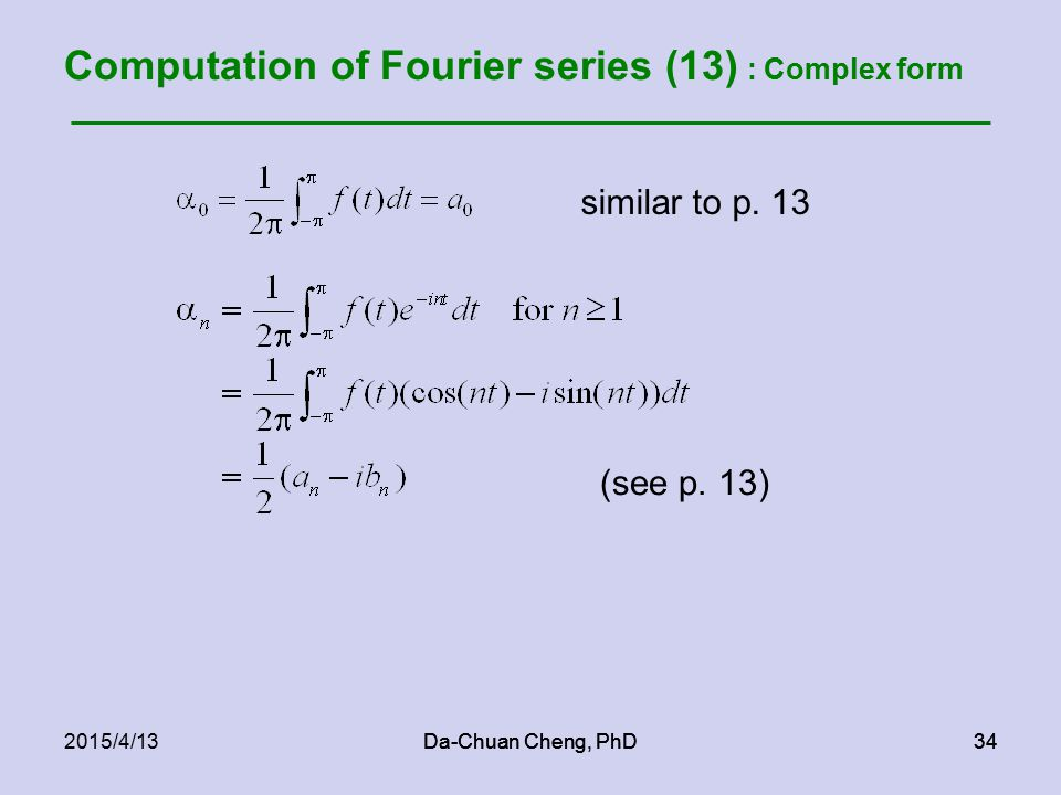 Da-Chuan Cheng, PhD342015/4/13Da-Chuan Cheng, PhD34 Computation of Fourier series (13) : Complex form similar to p.