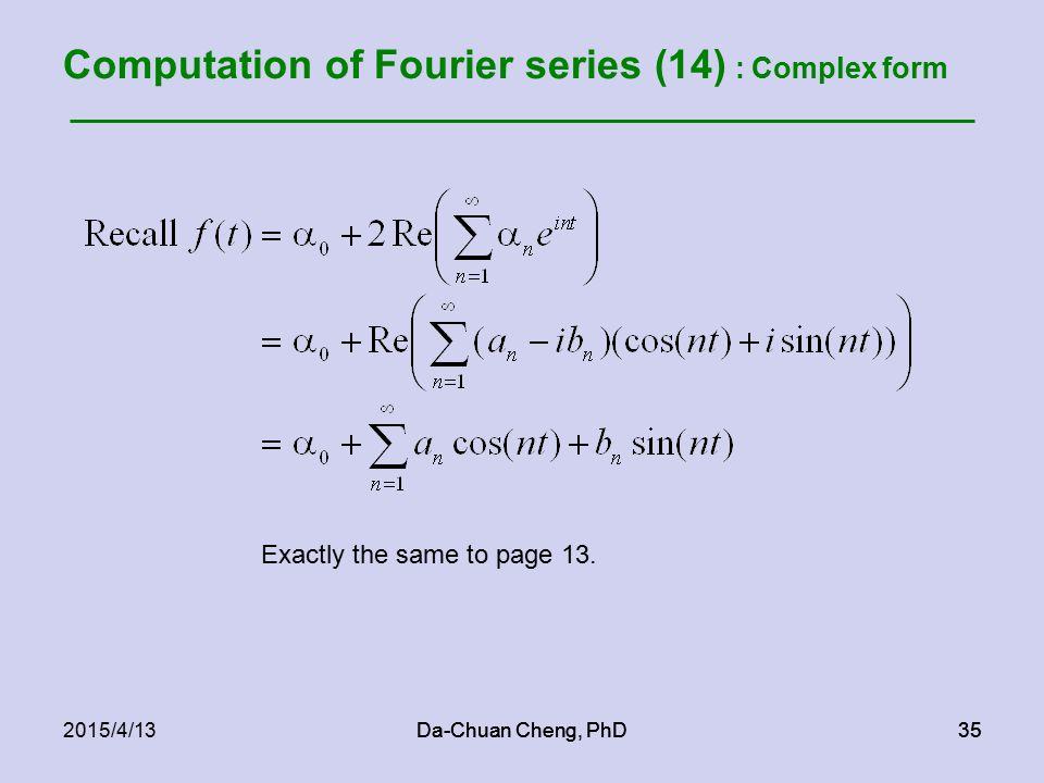 Da-Chuan Cheng, PhD352015/4/13Da-Chuan Cheng, PhD35 Computation of Fourier series (14) : Complex form Exactly the same to page 13.