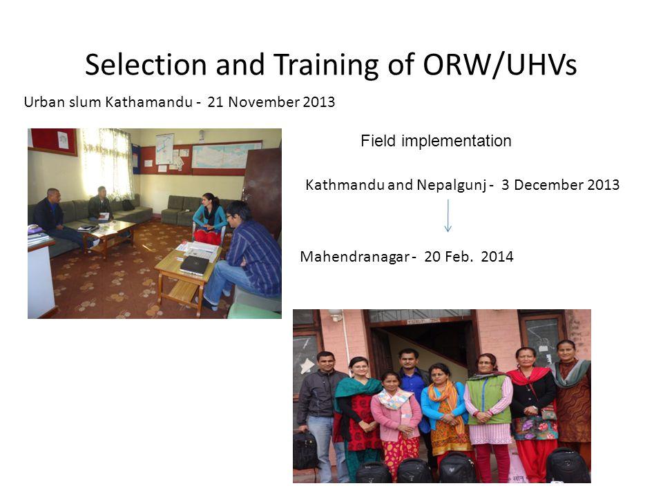 Selection and Training of ORW/UHVs Urban slum Kathamandu - 21 November 2013 Kathmandu and Nepalgunj - 3 December 2013 Mahendranagar - 20 Feb. 2014 Fie