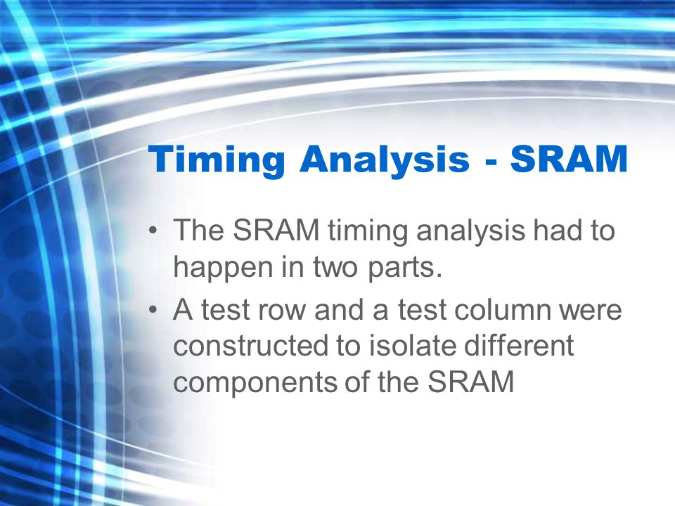 Timing Analysis - SRAM The SRAM timing analysis had to happen in two parts.