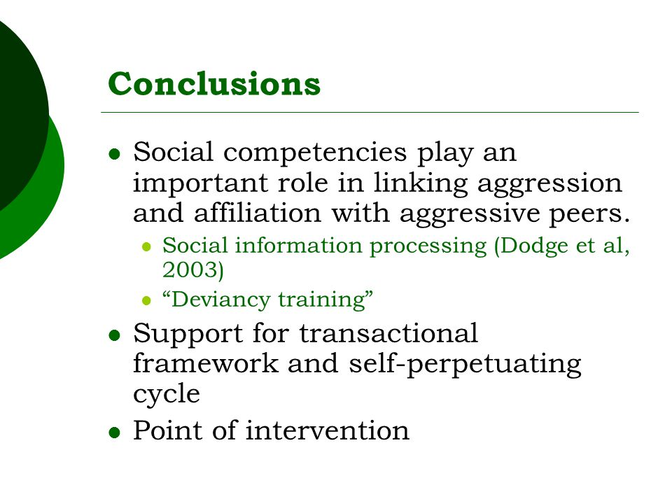 Conclusions Social competencies play an important role in linking aggression and affiliation with aggressive peers.