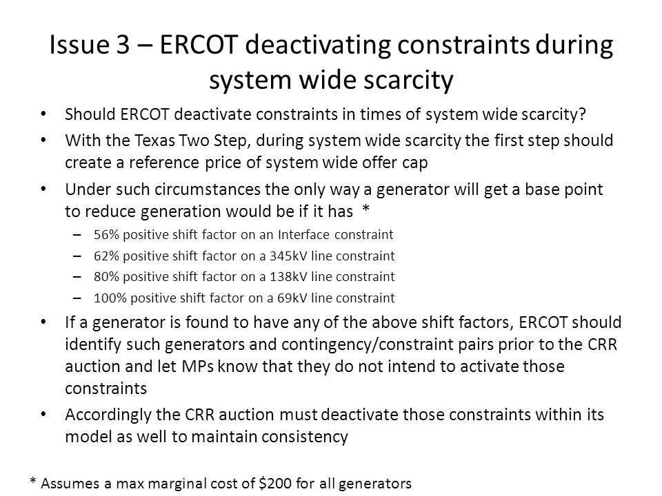 Issue 3 – ERCOT deactivating constraints during system wide scarcity Should ERCOT deactivate constraints in times of system wide scarcity.