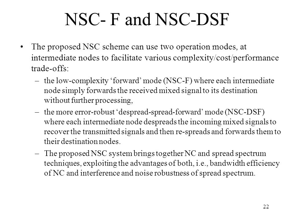 NSC- F and NSC-DSF The proposed NSC scheme can use two operation modes, at intermediate nodes to facilitate various complexity/cost/performance trade-