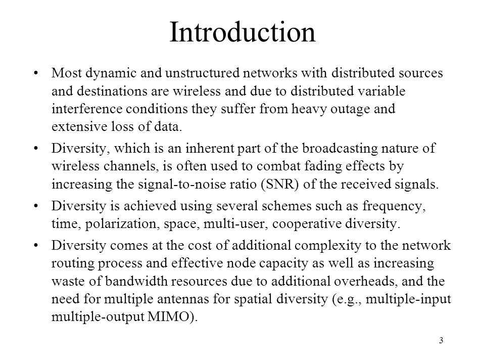 Introduction Most dynamic and unstructured networks with distributed sources and destinations are wireless and due to distributed variable interferenc