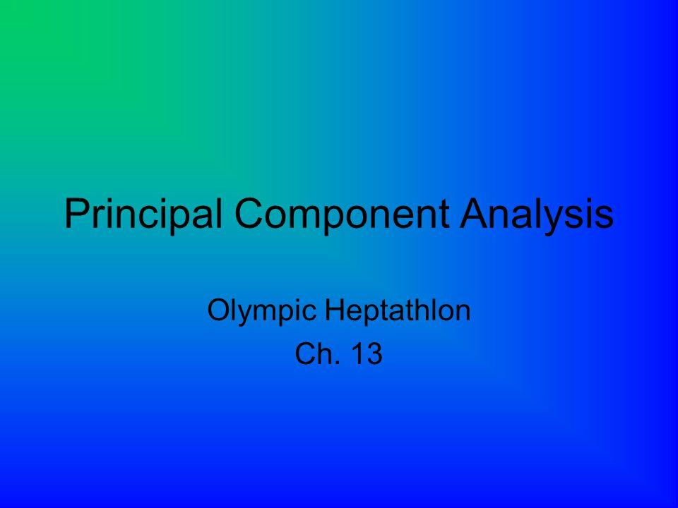 Principal Component Analysis Olympic Heptathlon Ch. 13