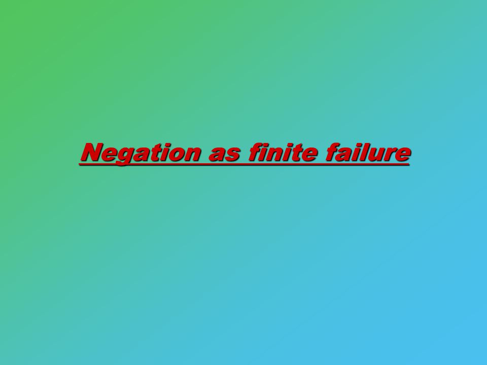 Negation as finite failure