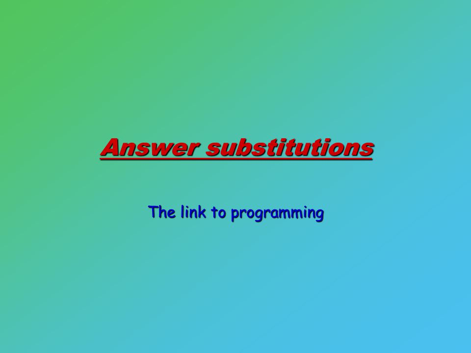 Answer substitutions The link to programming