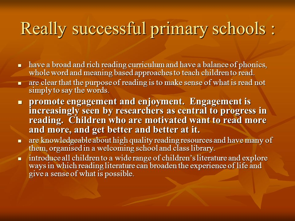 Really successful primary schools : have a broad and rich reading curriculum and have a balance of phonics, whole word and meaning based approaches to