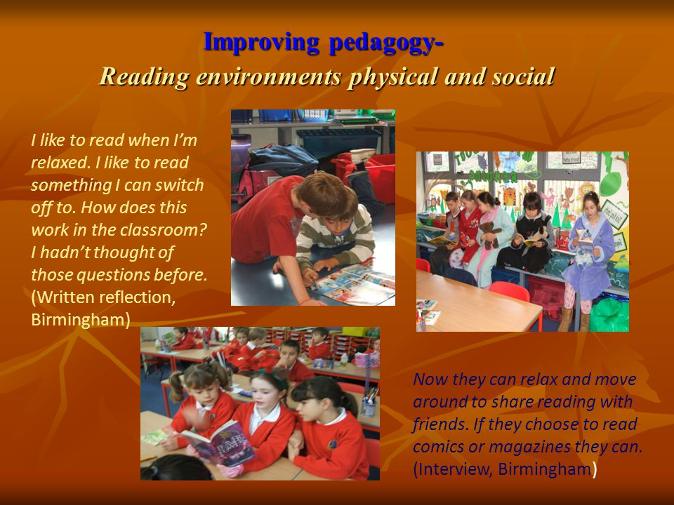 Improving pedagogy- Reading environments physical and social I like to read when I'm relaxed. I like to read something I can switch off to. How does t