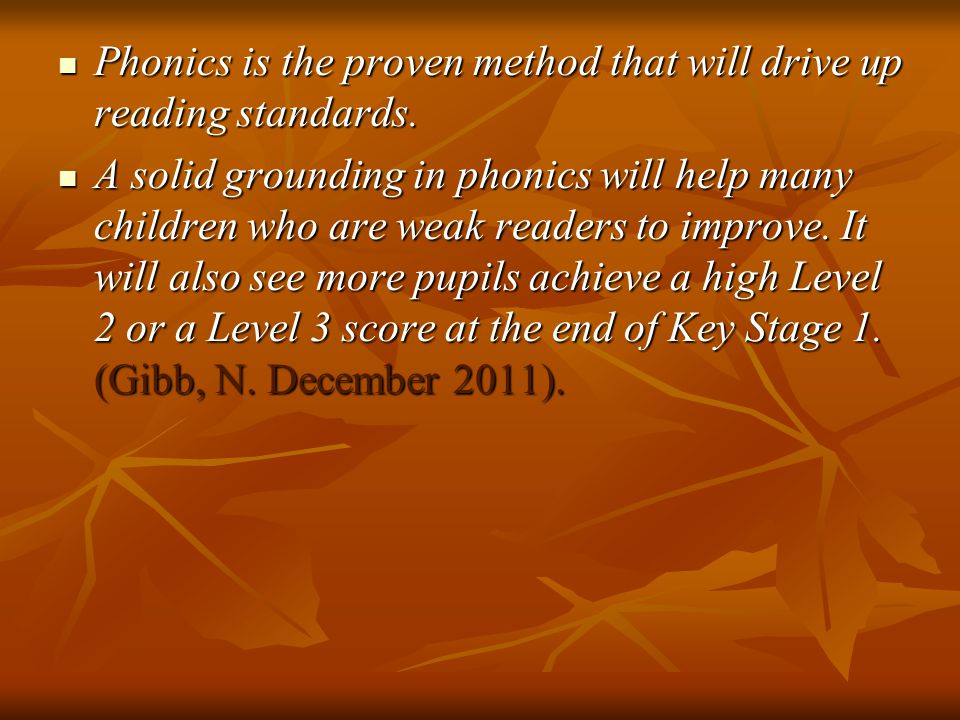 Phonics is the proven method that will drive up reading standards. Phonics is the proven method that will drive up reading standards. A solid groundin