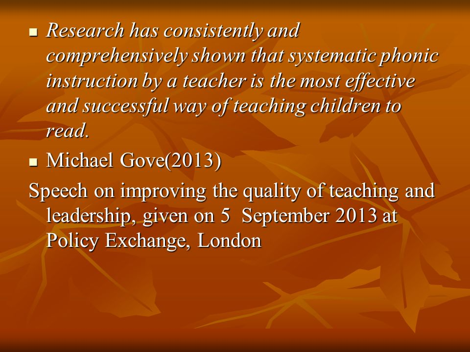 Research has consistently and comprehensively shown that systematic phonic instruction by a teacher is the most effective and successful way of teachi