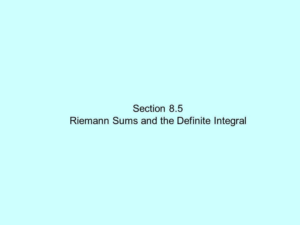 Section 8.5 Riemann Sums and the Definite Integral