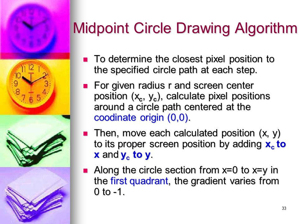 33 To determine the closest pixel position to the specified circle path at each step. To determine the closest pixel position to the specified circle