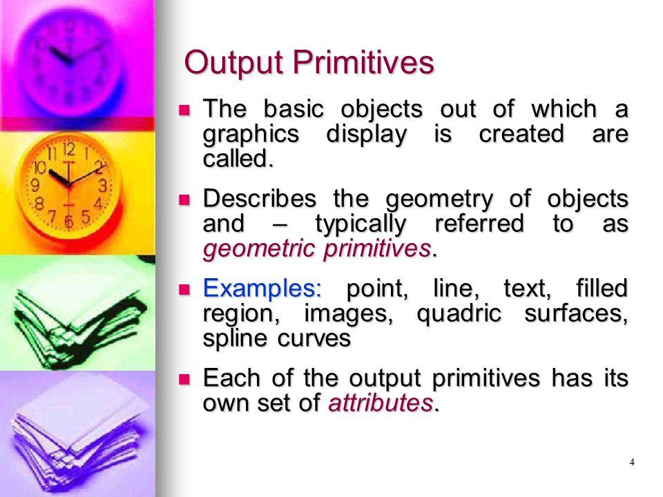 Output Primitives Points Points Attributes: Size, Color.