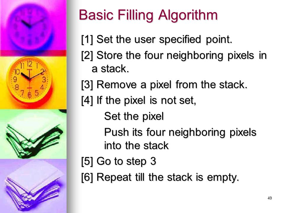 49 [1] Set the user specified point. [2] Store the four neighboring pixels in a stack. [3] Remove a pixel from the stack. [4] If the pixel is not set,