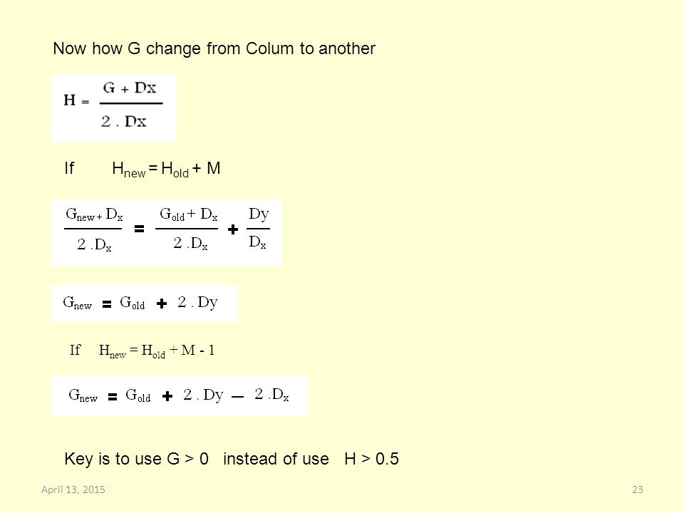 Now how G change from Colum to another If H new = H old + M If H new = H old + M - 1 Key is to use G > 0 instead of use H > April 13, 2015