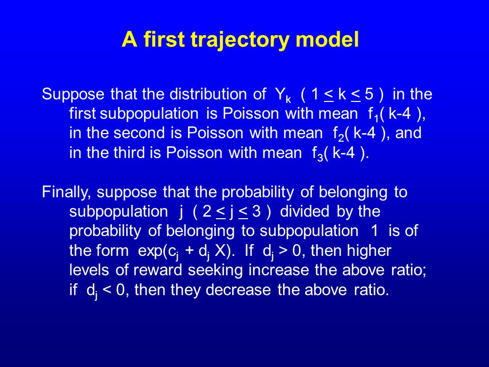 A first trajectory model Suppose that the distribution of Y k ( 1 < k < 5 ) in the first subpopulation is Poisson with mean f 1 ( k-4 ), in the second