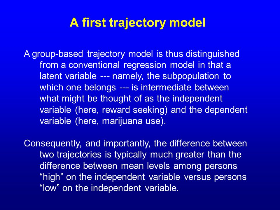 A first trajectory model A group-based trajectory model is thus distinguished from a conventional regression model in that a latent variable --- namel