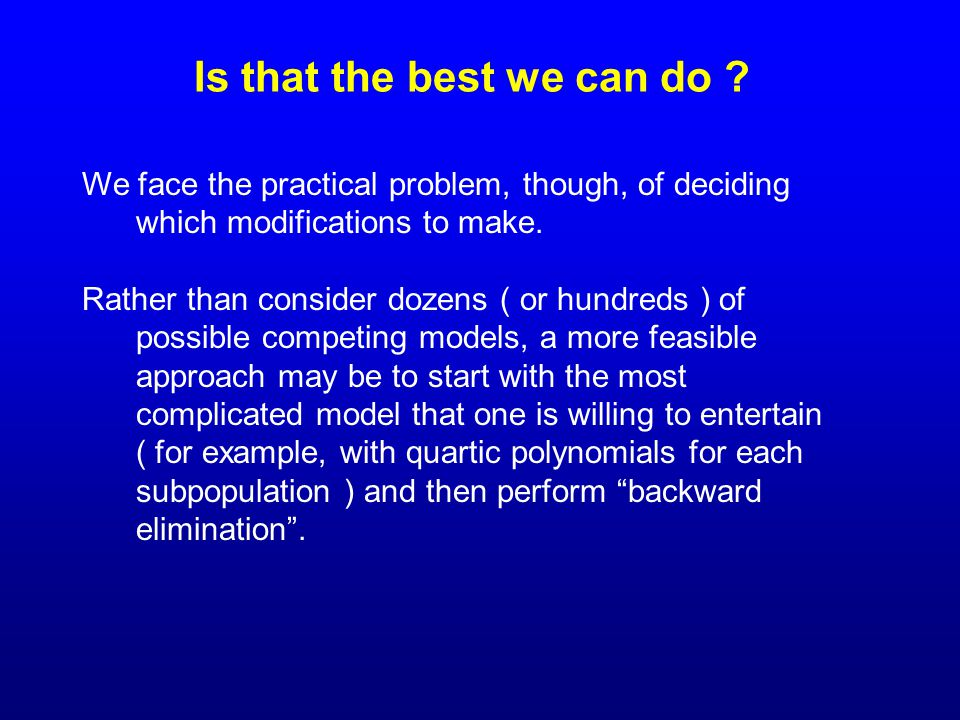 Is that the best we can do ? We face the practical problem, though, of deciding which modifications to make. Rather than consider dozens ( or hundreds