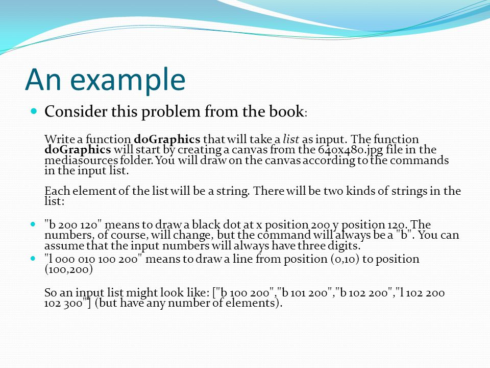 An example Consider this problem from the book : Write a function doGraphics that will take a list as input.