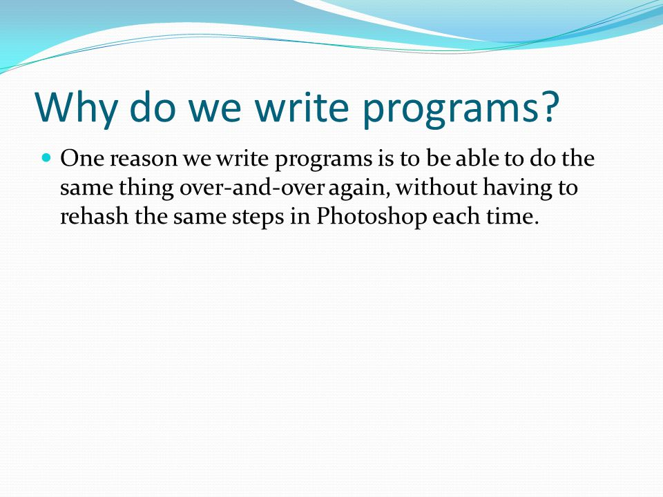 Why do we write programs.