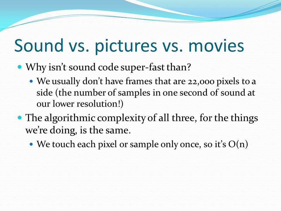 Sound vs. pictures vs. movies Why isn't sound code super-fast than.