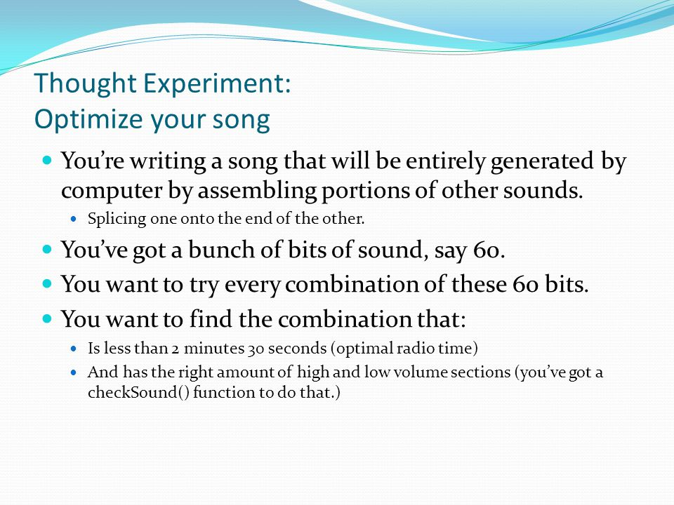 Thought Experiment: Optimize your song You're writing a song that will be entirely generated by computer by assembling portions of other sounds.