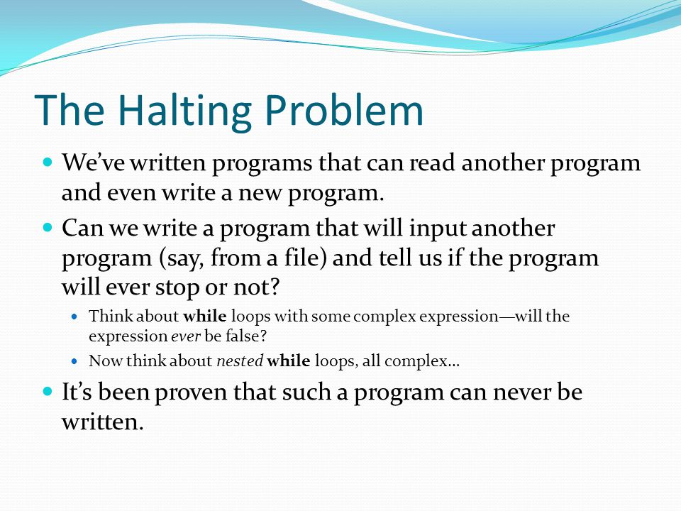 The Halting Problem We've written programs that can read another program and even write a new program.