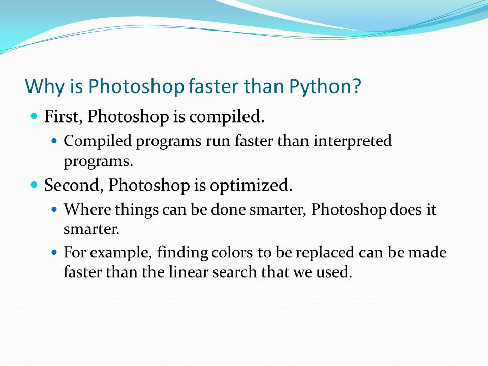 Why is Photoshop faster than Python. First, Photoshop is compiled.
