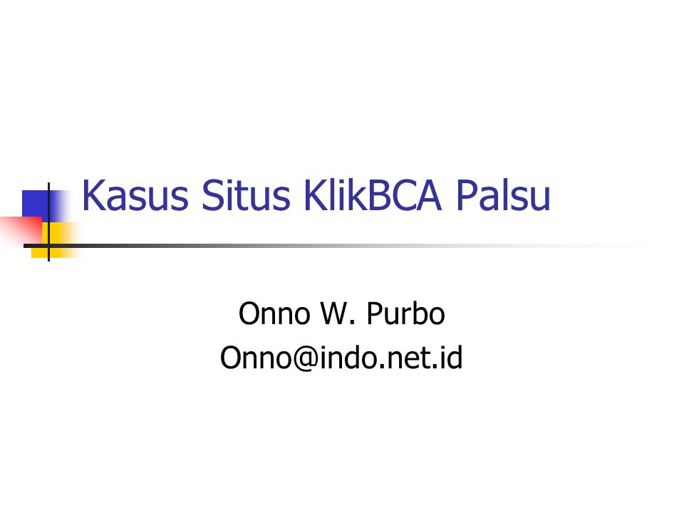 Kasus Situs KlikBCA Palsu Onno W. Purbo Onno@indo.net.id