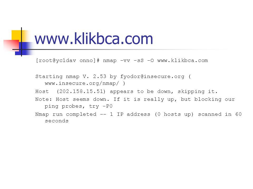 www.klikbca.com [root@yc1dav onno]# nmap -vv -sS -O www.klikbca.com Starting nmap V. 2.53 by fyodor@insecure.org ( www.insecure.org/nmap/ ) Host (202.
