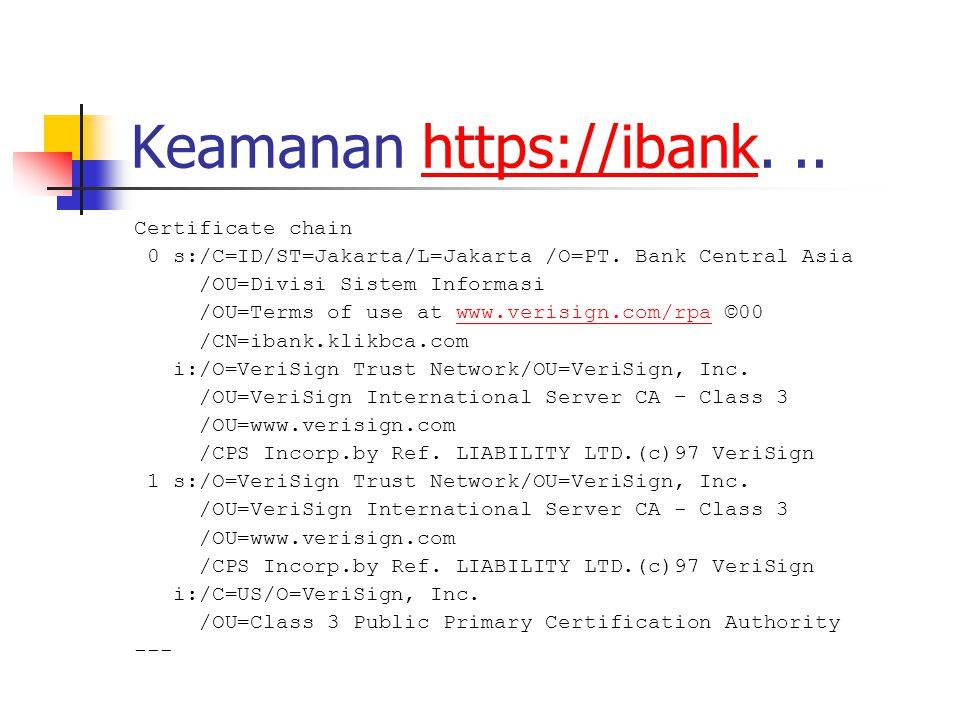 Keamanan https://ibank...https://ibank Certificate chain 0 s:/C=ID/ST=Jakarta/L=Jakarta /O=PT. Bank Central Asia /OU=Divisi Sistem Informasi /OU=Terms