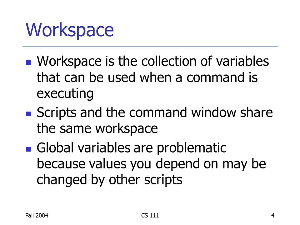 Fall 2004CS 1115 Functions A function is a black box that gets some input and produces some output We do not care about the inner workings of a function Functions provide reusable code Functions simplify debugging Functions have private workspaces The only variables in the calling program that can be seen by the function are those in the input list The only variables in the function that can be seen by the calling program are those in the output list