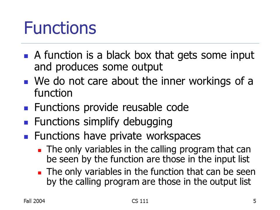 Fall 2004CS 1116 Functions function p = factorial(n) %FACTORIAL Factorial function.