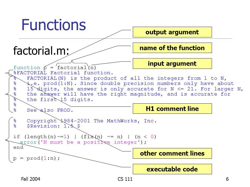 Fall 2004CS 11117 Function Examples function [avg, med] = mystats(u) %MYSTATS Find mean and median.