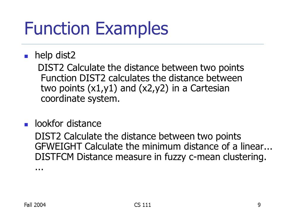 Fall 2004CS 11110 Function Examples % Script file: test_dist2.m % % Purpose: % This program tests function dist2.