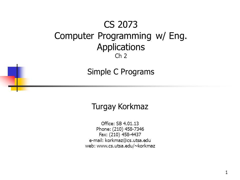 1 Turgay Korkmaz Office: SB 4.01.13 Phone: (210) 458-7346 Fax: (210) 458-4437 e-mail: korkmaz@cs.utsa.edu web: www.cs.utsa.edu/~korkmaz CS 2073 Comput