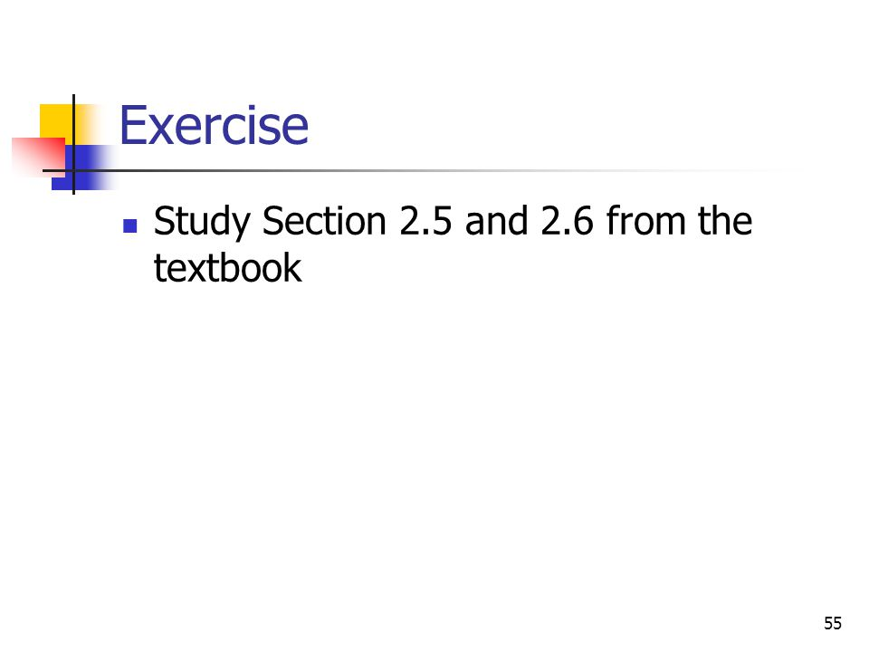 55 Exercise Study Section 2.5 and 2.6 from the textbook