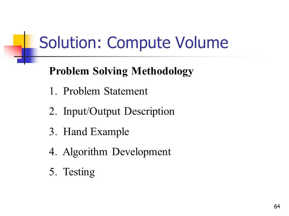 64 Solution: Compute Volume Problem Solving Methodology 1. Problem Statement 2. Input/Output Description 3. Hand Example 4. Algorithm Development 5. T