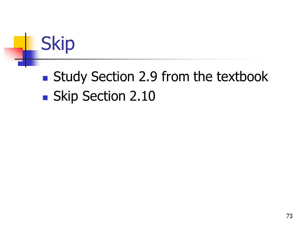 73 Skip Study Section 2.9 from the textbook Skip Section 2.10