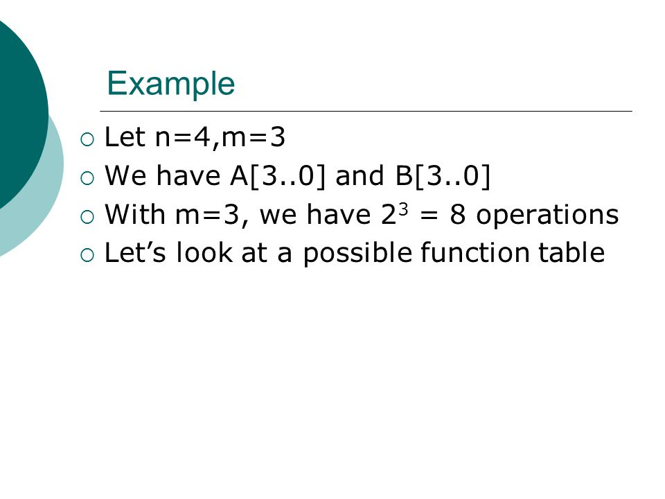 Example  Let n=4,m=3  We have A[3..0] and B[3..0]  With m=3, we have 2 3 = 8 operations  Let's look at a possible function table