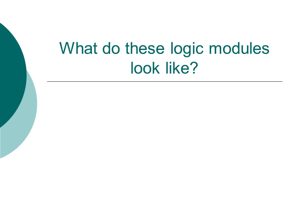 What do these logic modules look like?