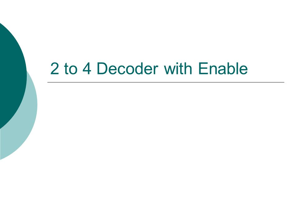 2 to 4 Decoder with Enable